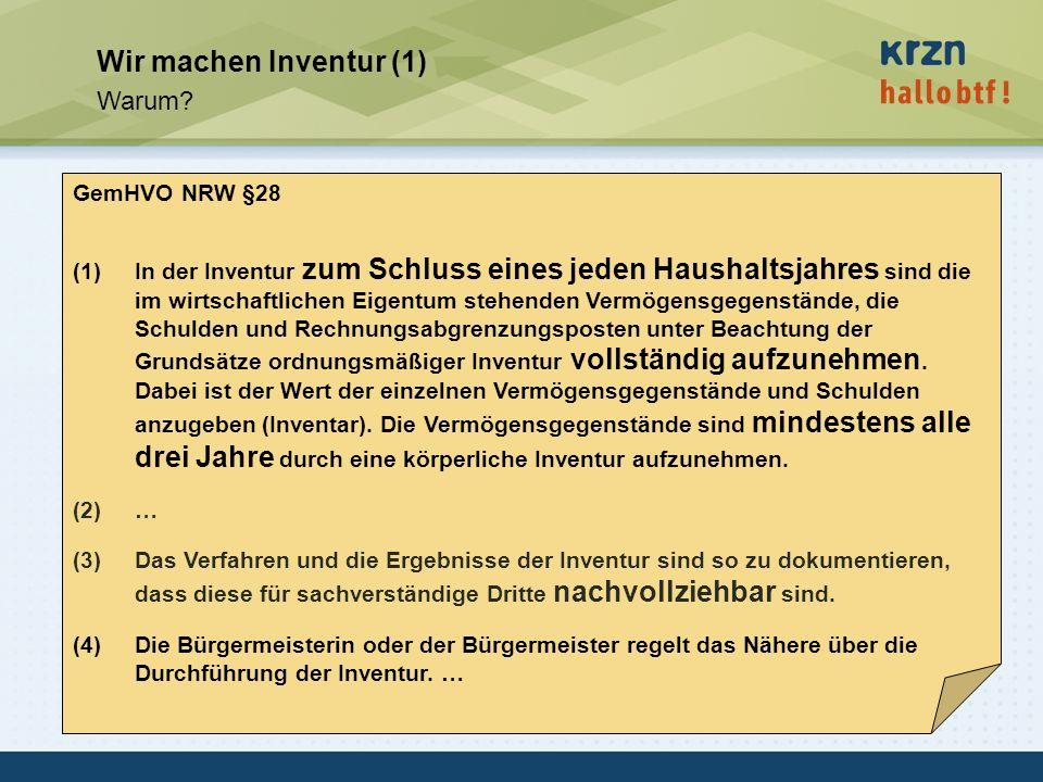 hallobtf! gmbh / Kai-Inventarisierungstag 2010 / Seite 11 Wir machen Inventur (1) Warum? GemHVO NRW §28 (1)In der Inventur zum Schluss eines jeden Hau