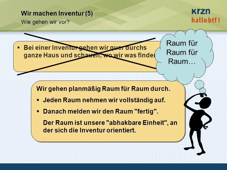 hallobtf! gmbh / Kai-Inventarisierungstag 2010 / Seite 15 Wir machen Inventur (5) Wie gehen wir vor? Bei einer Inventur gehen wir quer durchs ganze Ha