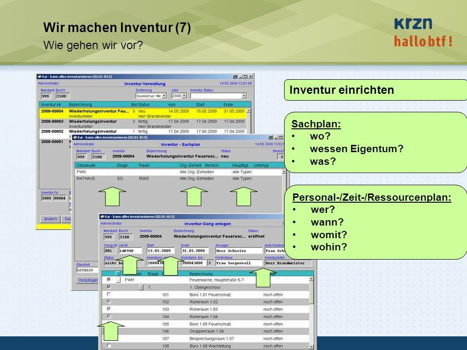 hallobtf! gmbh / Kai-Inventarisierungstag 2010 / Seite 17 Wir machen Inventur (7) Wie gehen wir vor? Inventur einrichten Sachplan: wo? wessen Eigentum