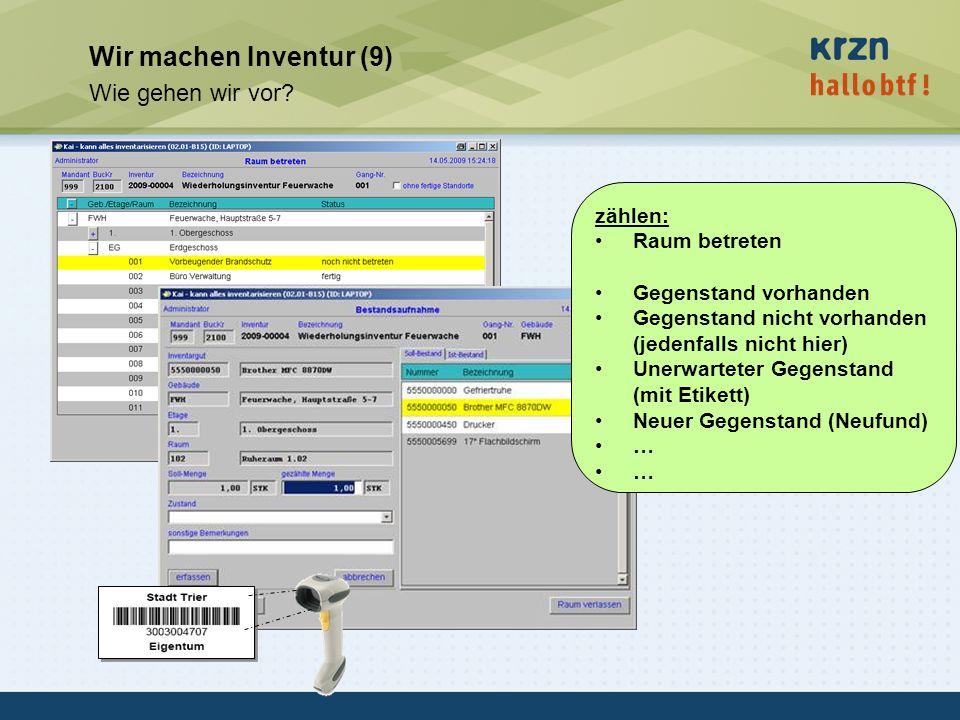 hallobtf! gmbh / Kai-Inventarisierungstag 2010 / Seite 19 Wir machen Inventur (9) Wie gehen wir vor? zählen: Raum betreten Gegenstand vorhanden Gegens