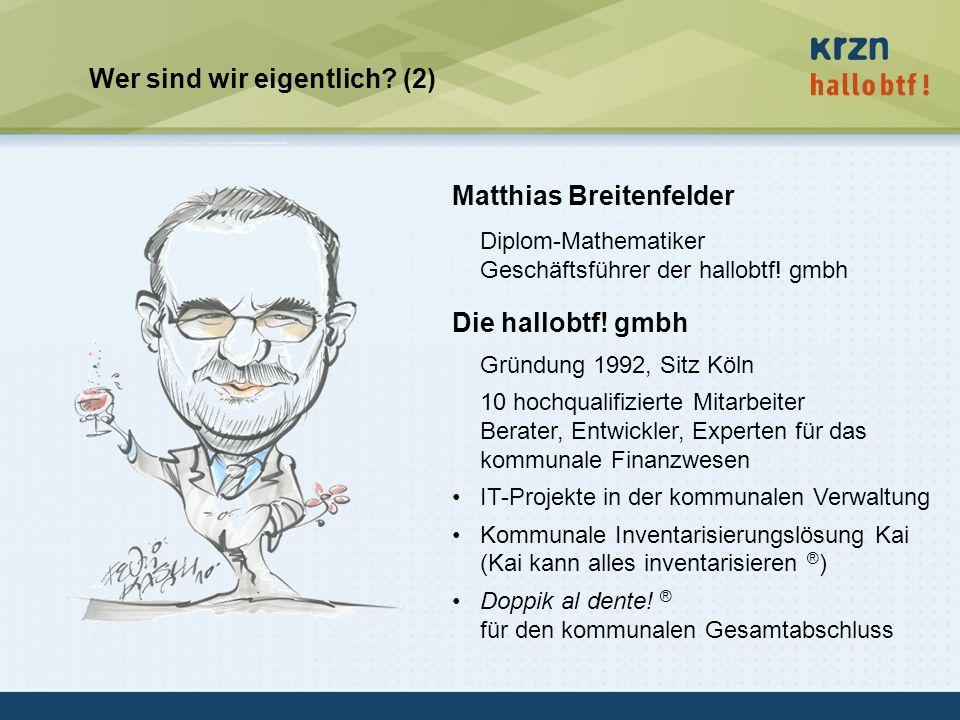 hallobtf! gmbh / Kai-Inventarisierungstag 2010 / Seite 4 Wer sind wir eigentlich? (2) Matthias Breitenfelder Diplom-Mathematiker Geschäftsführer der h