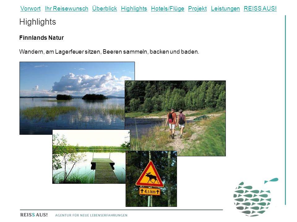 Highlights Finnlands Natur Wandern, am Lagerfeuer sitzen, Beeren sammeln, backen und baden. VorwortVorwort Ihr Reisewunsch Überblick Highlights Hotels