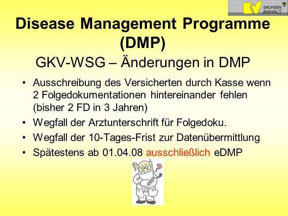 Disease Management Programme (DMP) GKV-WSG – Änderungen in DMP Ausschreibung des Versicherten durch Kasse wenn 2 Folgedokumentationen hintereinander f