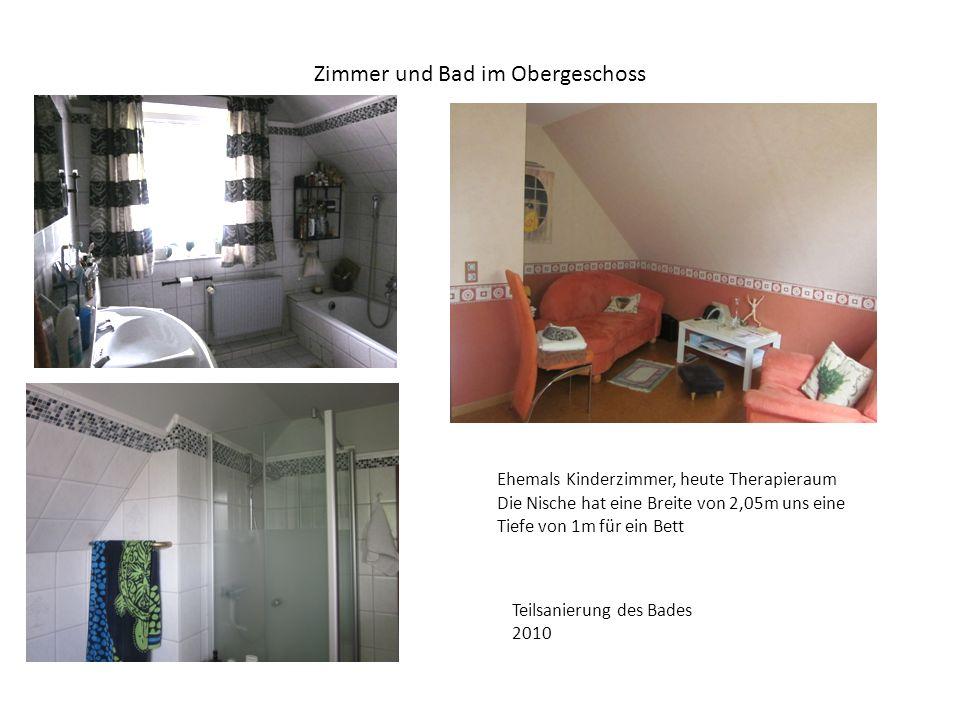 Zimmer und Bad im Obergeschoss Ehemals Kinderzimmer, heute Therapieraum Die Nische hat eine Breite von 2,05m uns eine Tiefe von 1m für ein Bett Teilsanierung des Bades 2010