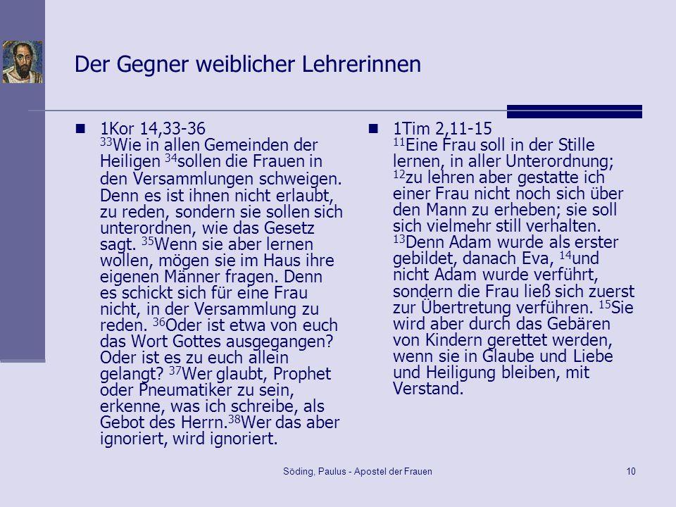 Söding, Paulus - Apostel der Frauen10 Der Gegner weiblicher Lehrerinnen 1Kor 14,33-36 33 Wie in allen Gemeinden der Heiligen 34 sollen die Frauen in d