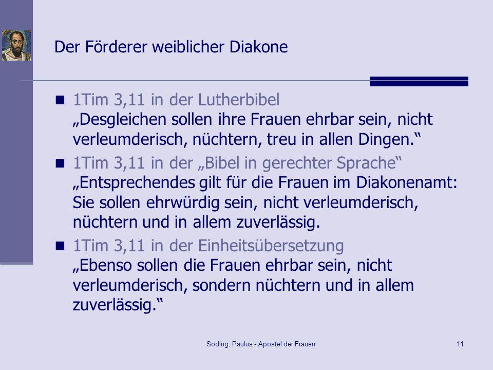 Söding, Paulus - Apostel der Frauen11 Der Förderer weiblicher Diakone 1Tim 3,11 in der Lutherbibel Desgleichen sollen ihre Frauen ehrbar sein, nicht v