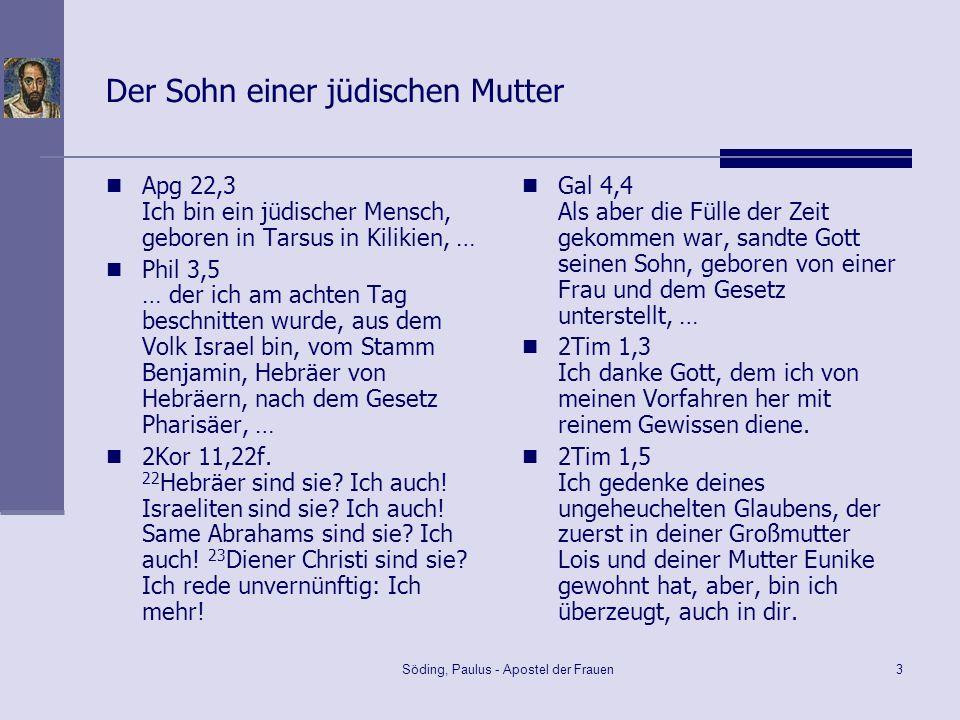 Söding, Paulus - Apostel der Frauen3 Der Sohn einer jüdischen Mutter Apg 22,3 Ich bin ein jüdischer Mensch, geboren in Tarsus in Kilikien, … Phil 3,5