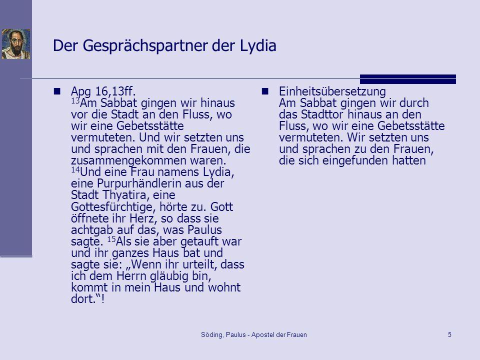 Söding, Paulus - Apostel der Frauen5 Der Gesprächspartner der Lydia Apg 16,13ff. 13 Am Sabbat gingen wir hinaus vor die Stadt an den Fluss, wo wir ein