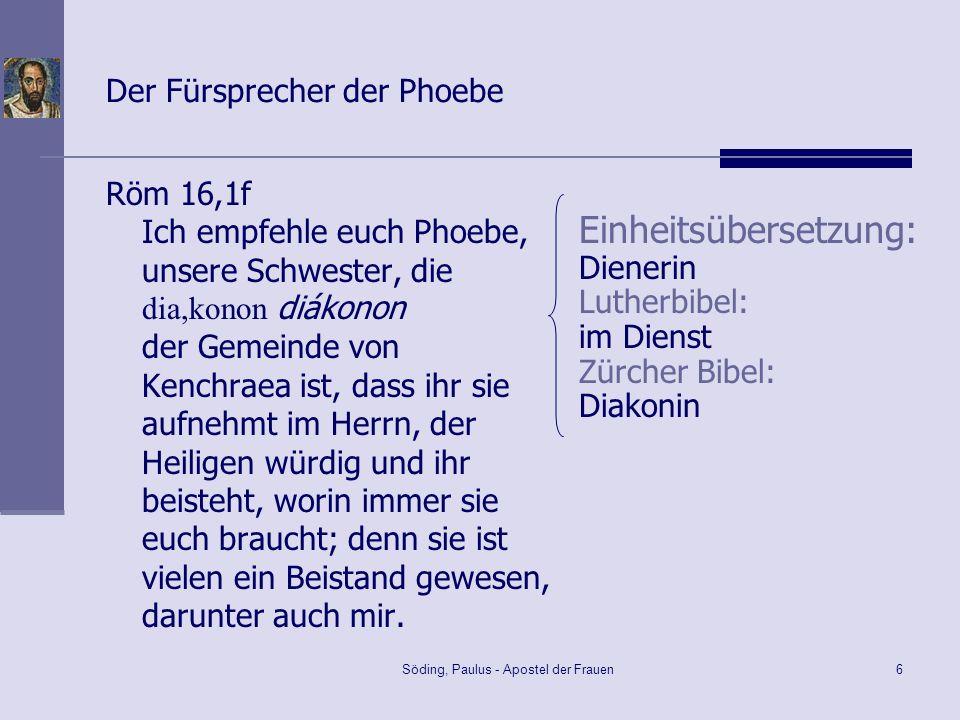 Söding, Paulus - Apostel der Frauen6 Der Fürsprecher der Phoebe Röm 16,1f Ich empfehle euch Phoebe, unsere Schwester, die dia,konon diákonon der Gemei