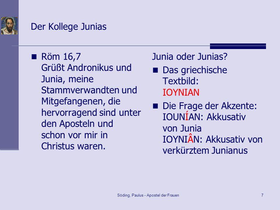 Söding, Paulus - Apostel der Frauen7 Der Kollege Junias Röm 16,7 Grüßt Andronikus und Junia, meine Stammverwandten und Mitgefangenen, die hervorragend