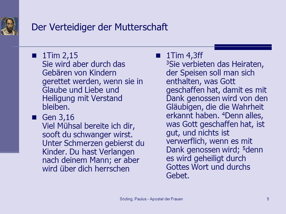 Söding, Paulus - Apostel der Frauen9 Der Verteidiger der Mutterschaft 1Tim 2,15 Sie wird aber durch das Gebären von Kindern gerettet werden, wenn sie