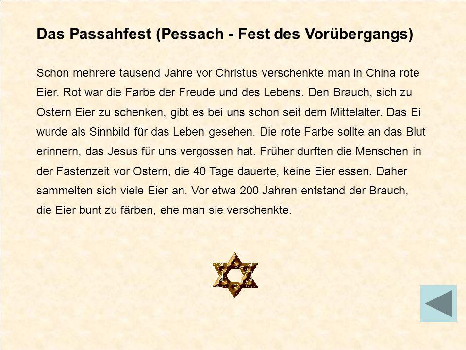 Das Passahfest (Pessach - Fest des Vorübergangs) Schon mehrere tausend Jahre vor Christus verschenkte man in China rote Eier. Rot war die Farbe der Fr