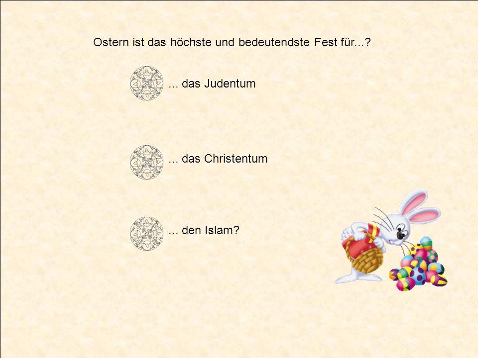 Ostern ist das höchste und bedeutendste Fest für...?... das Judentum... das Christentum... den Islam?