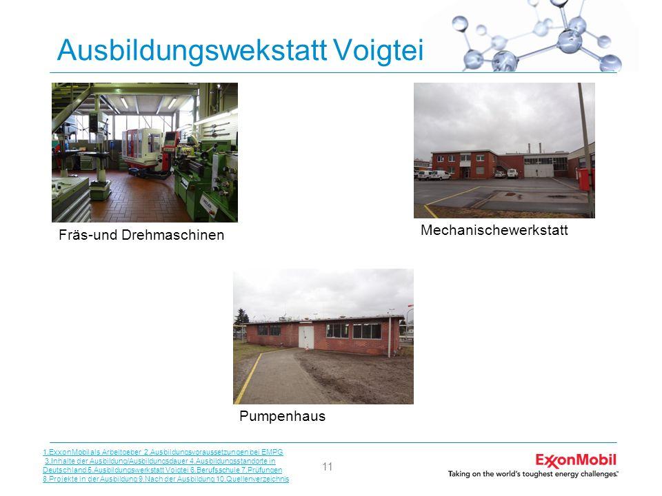 11 Ausbildungswekstatt Voigtei Fräs-und Drehmaschinen Mechanischewerkstatt Pumpenhaus 1.ExxonMobil als Arbeitgeber 2.Ausbildungsvoraussetzungen bei EM