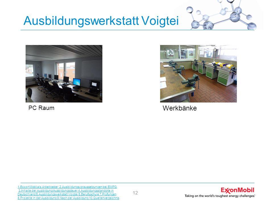 12 Ausbildungswerkstatt Voigtei PC Raum Werkbänke 1.ExxonMobil als Arbeitgeber 2.Ausbildungsvoraussetzungen bei EMPG 3.Inhalte der Ausbildung/Ausbildu