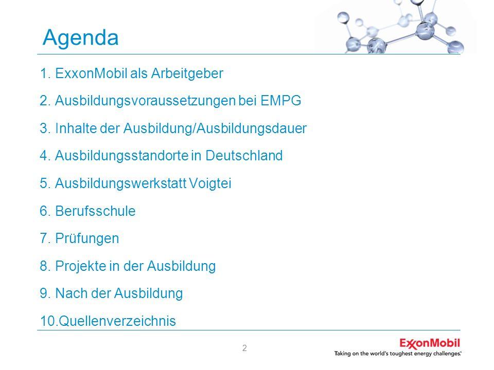 2 Agenda 1.ExxonMobil als Arbeitgeber 2.Ausbildungsvoraussetzungen bei EMPG 3.Inhalte der Ausbildung/Ausbildungsdauer 4.Ausbildungsstandorte in Deutsc