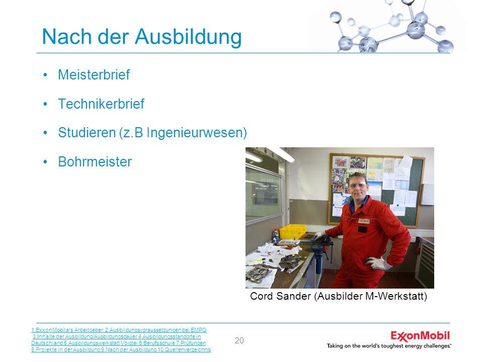 20 Nach der Ausbildung Meisterbrief Technikerbrief Studieren (z.B Ingenieurwesen) Bohrmeister Cord Sander (Ausbilder M-Werkstatt) 1.ExxonMobil als Arb