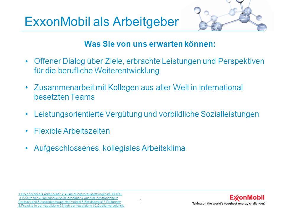 4 ExxonMobil als Arbeitgeber Was Sie von uns erwarten können: Offener Dialog über Ziele, erbrachte Leistungen und Perspektiven für die berufliche Weit