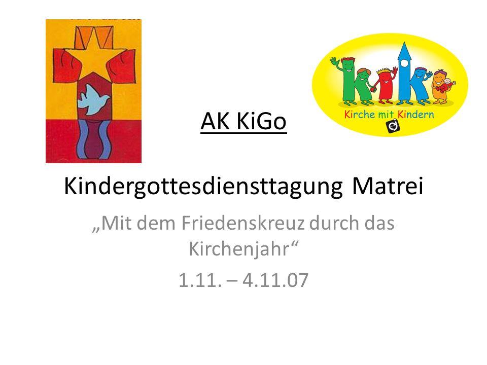 AK KiGo Kindergottesdiensttagung Matrei Mit dem Friedenskreuz durch das Kirchenjahr 1.11. – 4.11.07
