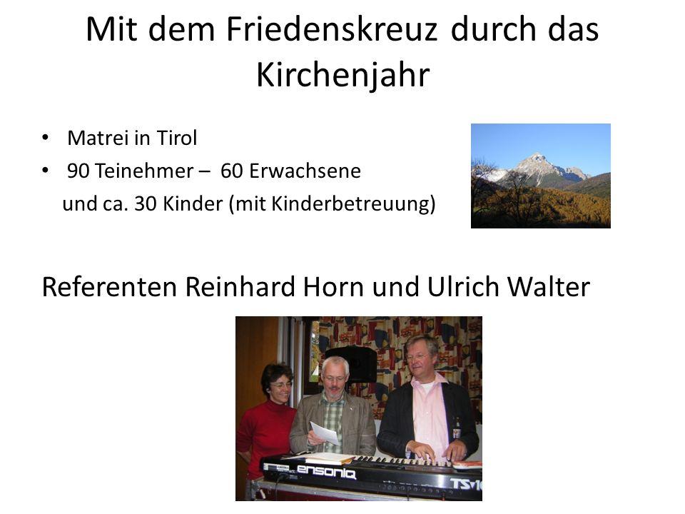 Mit dem Friedenskreuz durch das Kirchenjahr Matrei in Tirol 90 Teinehmer – 60 Erwachsene und ca. 30 Kinder (mit Kinderbetreuung) Referenten Reinhard H