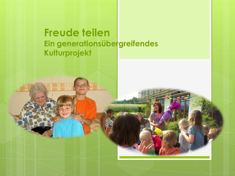 Vorwort Allgemeines Unser Projekt Freude teilen will Jung und Alt zusammenführen