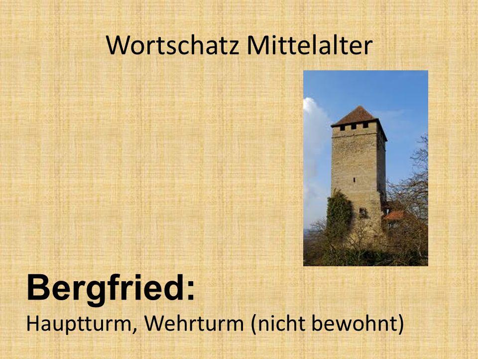 Wortschatz Mittelalter Bergfried: Hauptturm, Wehrturm (nicht bewohnt)
