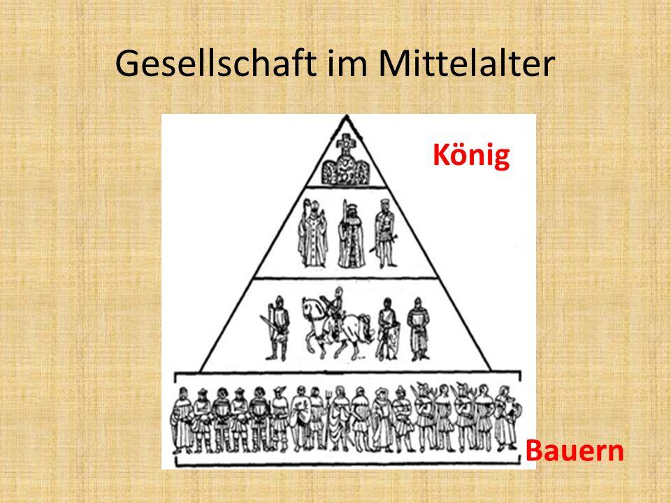 Gesellschaft im Mittelalter König Bauern