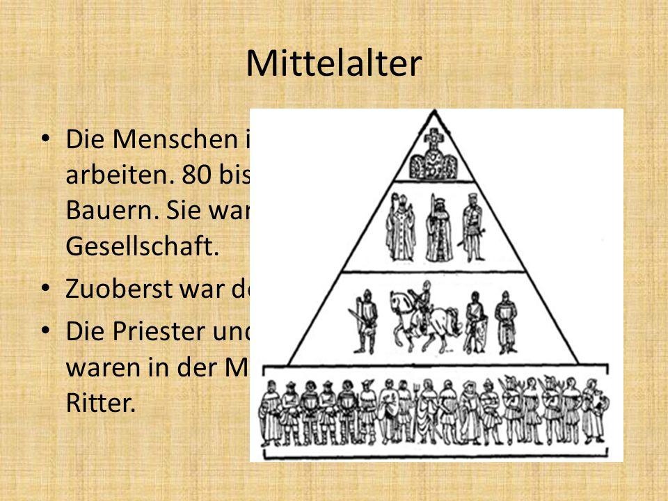 Mittelalter Die Menschen im Mittelalter mussten viel arbeiten. 80 bis 90 % der Menschen waren Bauern. Sie waren zuunterst in der Gesellschaft. Zuobers
