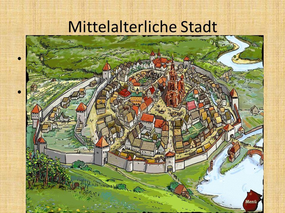 Mittelalterliche Stadt Eine Stadt im Mittelalter war von einer Stadtmauer umgeben. In der Stadt gab es einen Marktplatz, eine Kirche, ein Kornhaus und