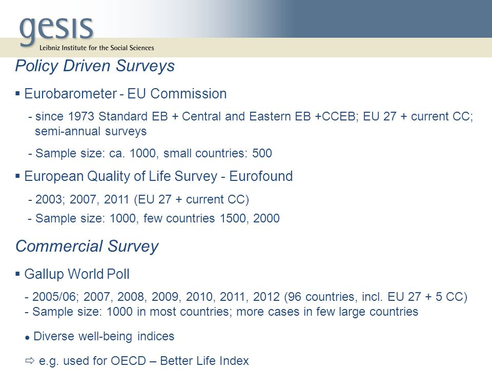 All Surveys except EQLS are covering QoL as one of several fields Only EQLS specialized QoL – Survey Large differences in coverage of QoL – issues (number and kind of relevant questions / variables) Focus at subjective QoL – Indicators, however also some other relevant objective Indicators