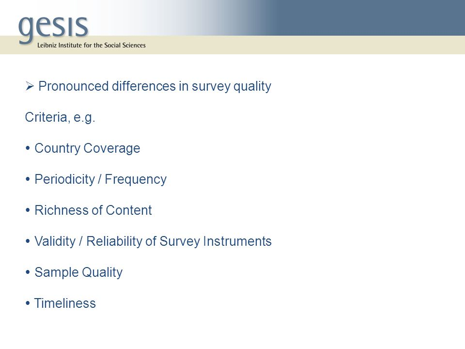 Source: Kohler 2008 Documentation Sampling Process Representativity External Criteria Representativity Internal Criteria Sample Quality ESS 20023.901.801.131.282.88 EVS 19993.400.601.021.032.08 EQLS 20033.001.500.210.611.66 EB 62.1 (2004) 2.000.200.480.611.11 Source: Kohler 2008 Sample Quality of Survey Programmes