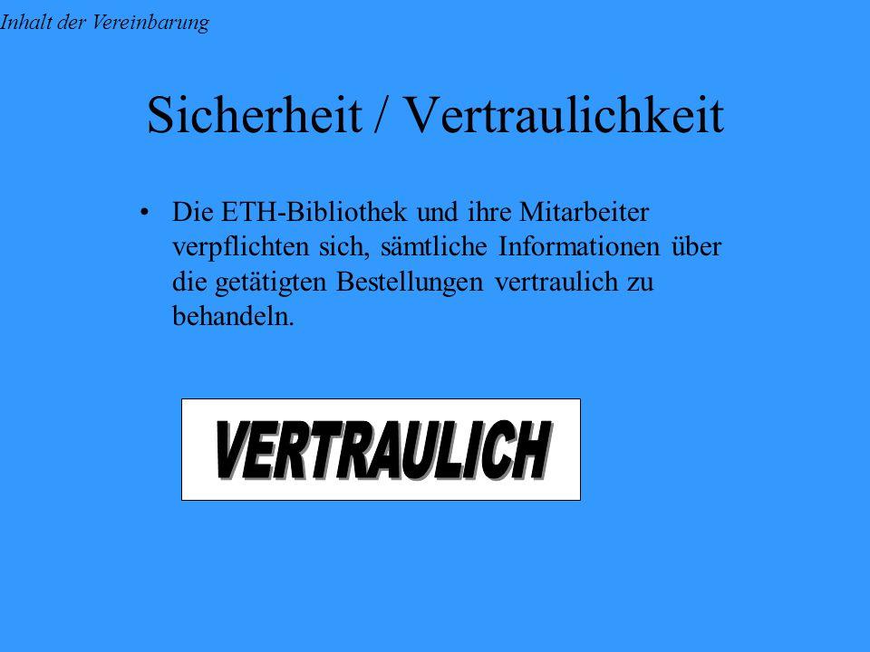 Sicherheit / Vertraulichkeit Die ETH-Bibliothek und ihre Mitarbeiter verpflichten sich, sämtliche Informationen über die getätigten Bestellungen vertraulich zu behandeln.