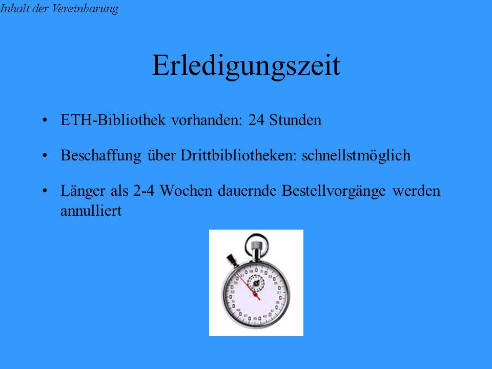 Erledigungszeit ETH-Bibliothek vorhanden: 24 Stunden Beschaffung über Drittbibliotheken: schnellstmöglich Länger als 2-4 Wochen dauernde Bestellvorgänge werden annulliert Inhalt der Vereinbarung
