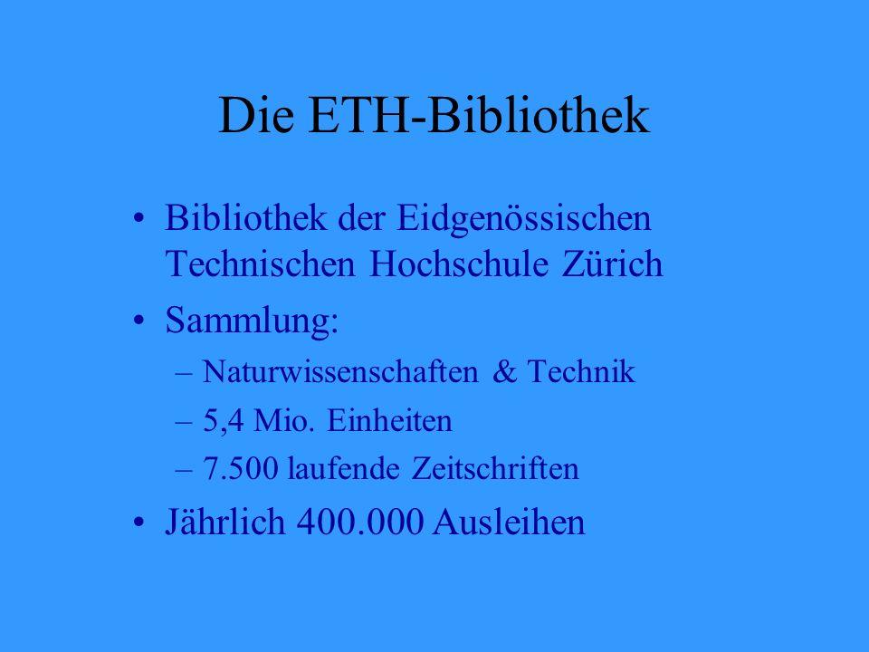 Die ETH-Bibliothek Bibliothek der Eidgenössischen Technischen Hochschule Zürich Sammlung: –Naturwissenschaften & Technik –5,4 Mio.