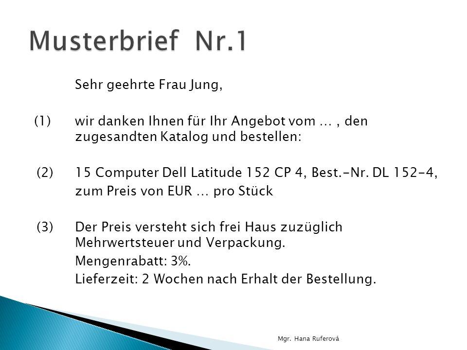 Sehr geehrte Frau Jung, (1)wir danken Ihnen für Ihr Angebot vom …, den zugesandten Katalog und bestellen: (2)15 Computer Dell Latitude 152 CP 4, Best.