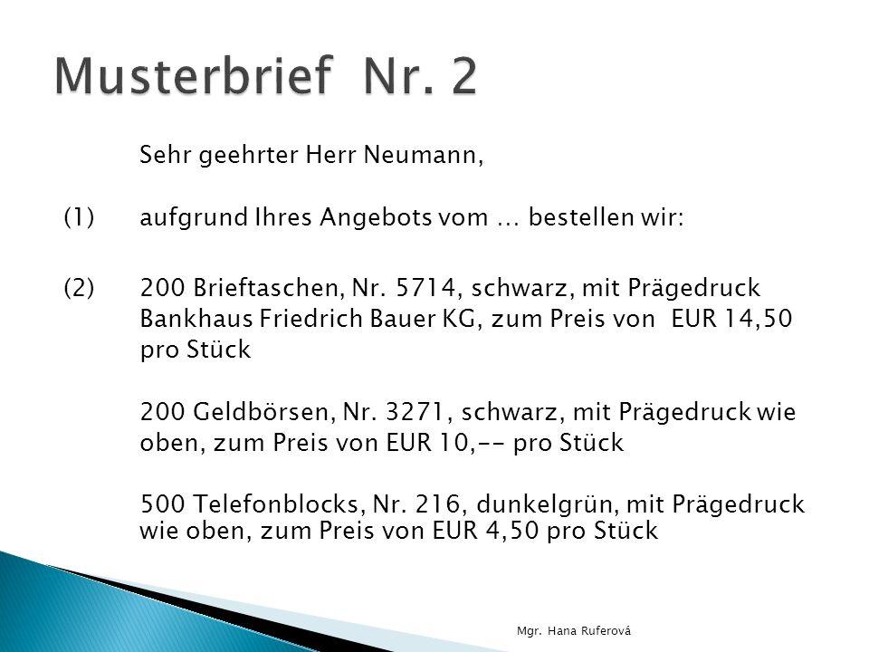 Sehr geehrter Herr Neumann, (1)aufgrund Ihres Angebots vom … bestellen wir: (2)200 Brieftaschen, Nr. 5714, schwarz, mit Prägedruck Bankhaus Friedrich