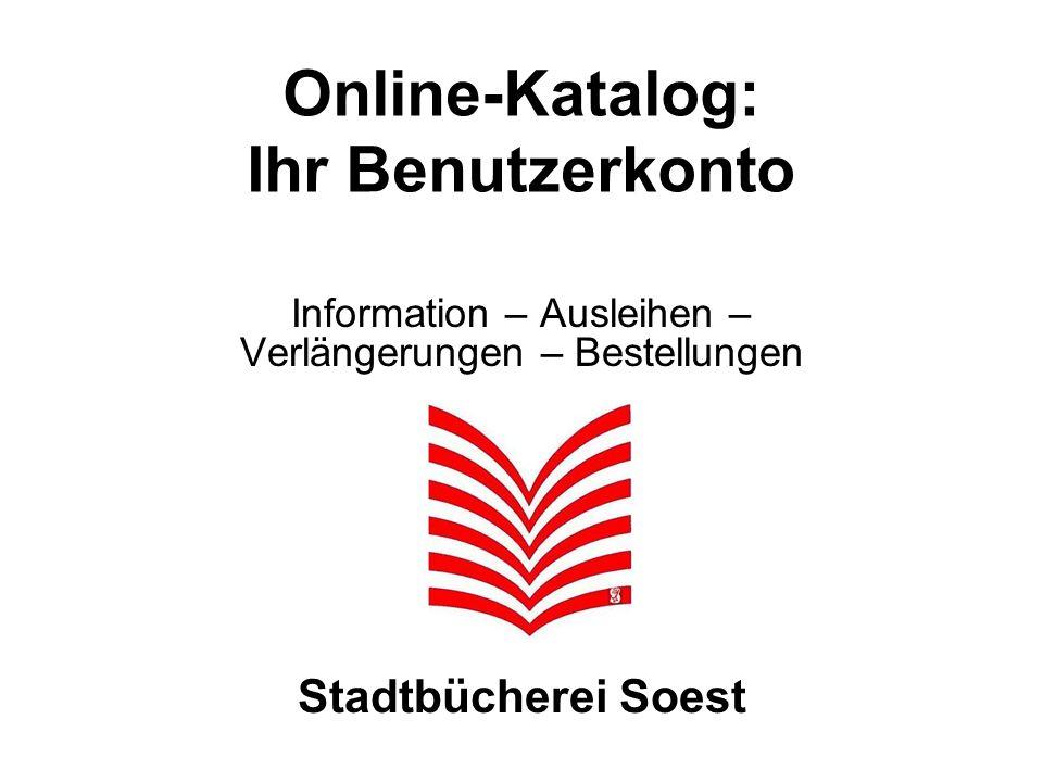 Online-Katalog: Ihr Benutzerkonto Information – Ausleihen – Verlängerungen – Bestellungen Stadtbücherei Soest