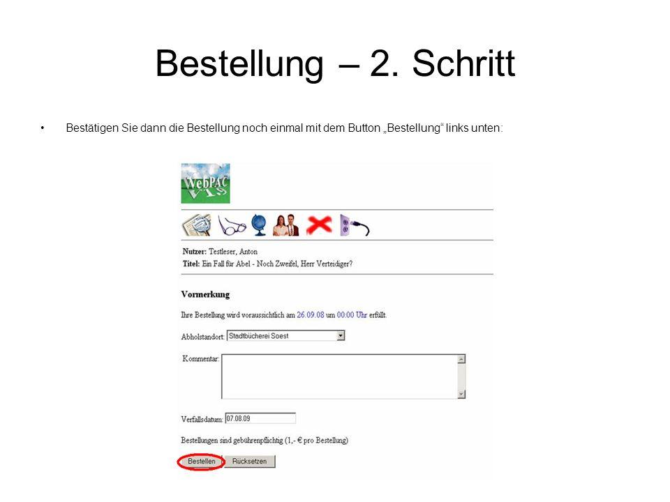 Bestellung – 2. Schritt Bestätigen Sie dann die Bestellung noch einmal mit dem Button Bestellung links unten: