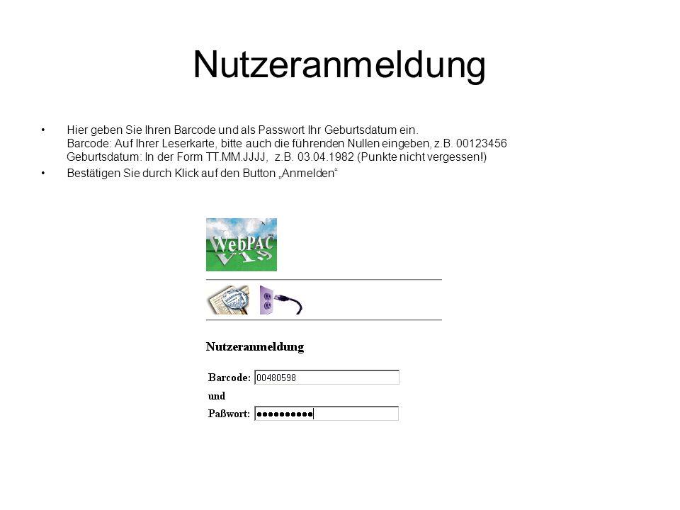 Nutzeranmeldung Hier geben Sie Ihren Barcode und als Passwort Ihr Geburtsdatum ein. Barcode: Auf Ihrer Leserkarte, bitte auch die führenden Nullen ein