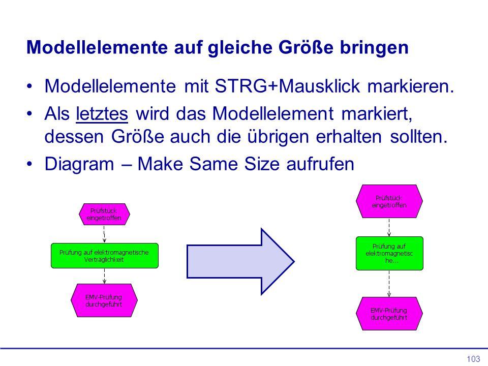 103 Modellelemente auf gleiche Größe bringen Modellelemente mit STRG+Mausklick markieren.