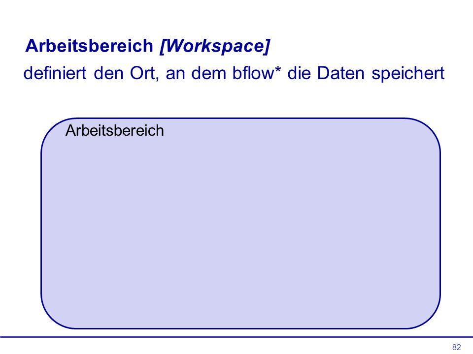 82 Arbeitsbereich [Workspace] definiert den Ort, an dem bflow* die Daten speichert Arbeitsbereich