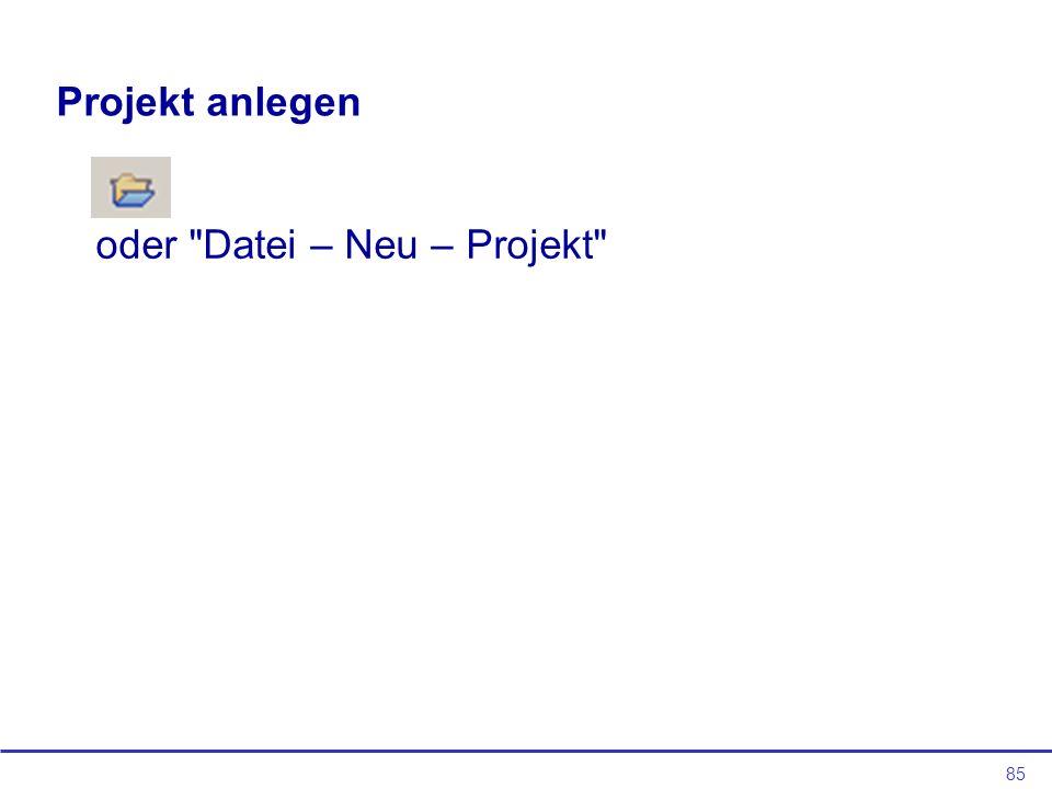 85 Projekt anlegen oder Datei – Neu – Projekt