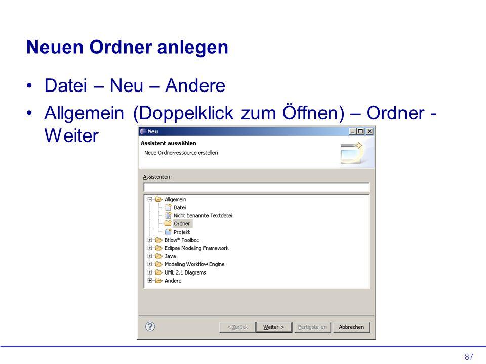 87 Neuen Ordner anlegen Datei – Neu – Andere Allgemein (Doppelklick zum Öffnen) – Ordner - Weiter