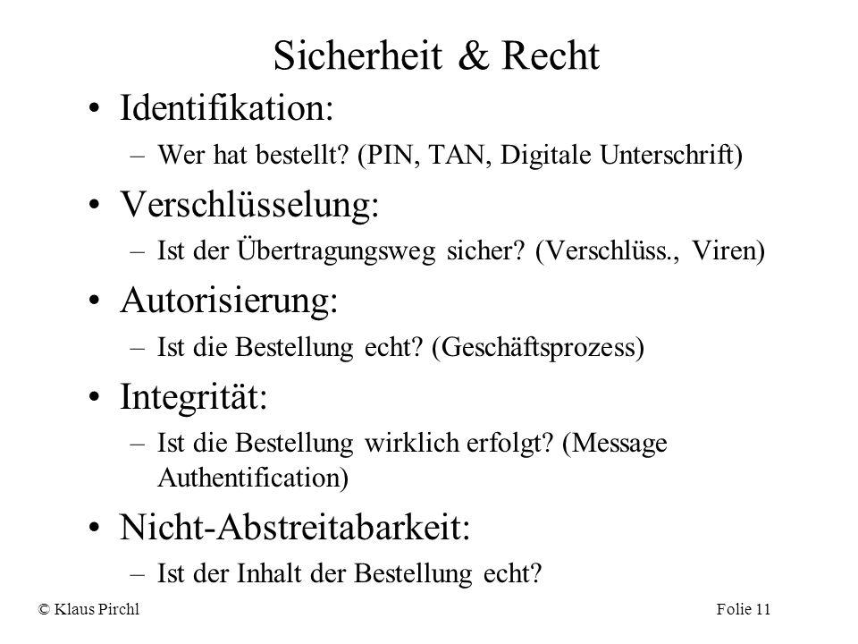 Sicherheit & Recht Identifikation: –Wer hat bestellt? (PIN, TAN, Digitale Unterschrift) Verschlüsselung: –Ist der Übertragungsweg sicher? (Verschlüss.