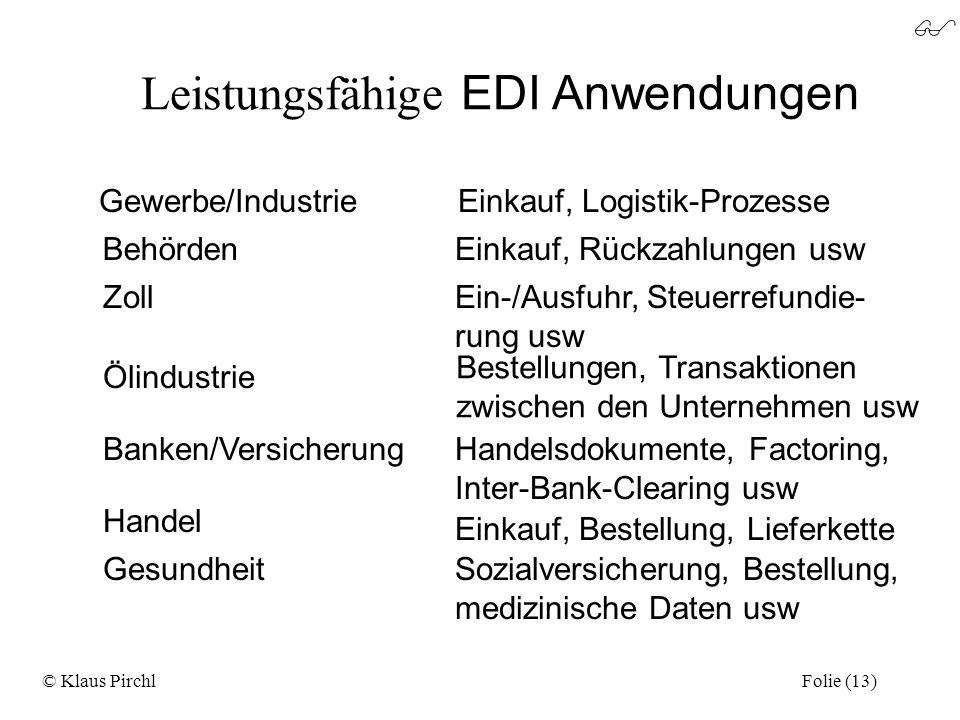 Leistungsfähige EDI Anwendungen Gewerbe/IndustrieEinkauf, Logistik-Prozesse BehördenEinkauf, Rückzahlungen usw ZollEin-/Ausfuhr, Steuerrefundie- rung