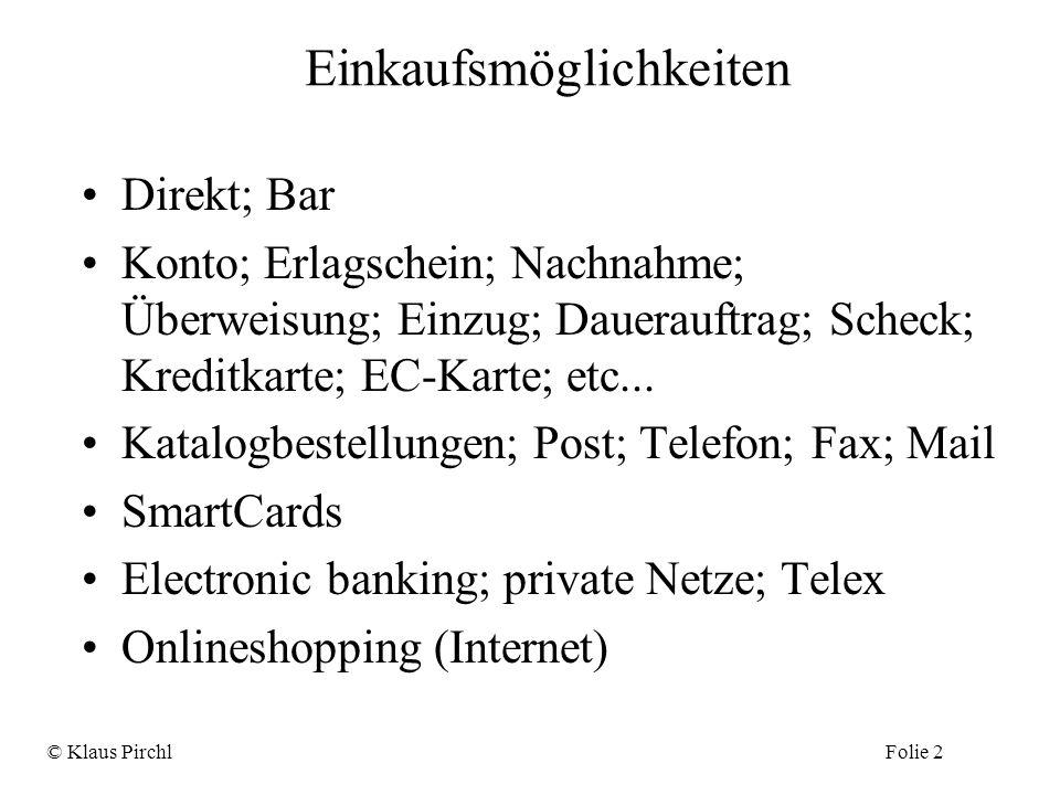 Einkaufsmöglichkeiten Direkt; Bar Konto; Erlagschein; Nachnahme; Überweisung; Einzug; Dauerauftrag; Scheck; Kreditkarte; EC-Karte; etc... Katalogbeste