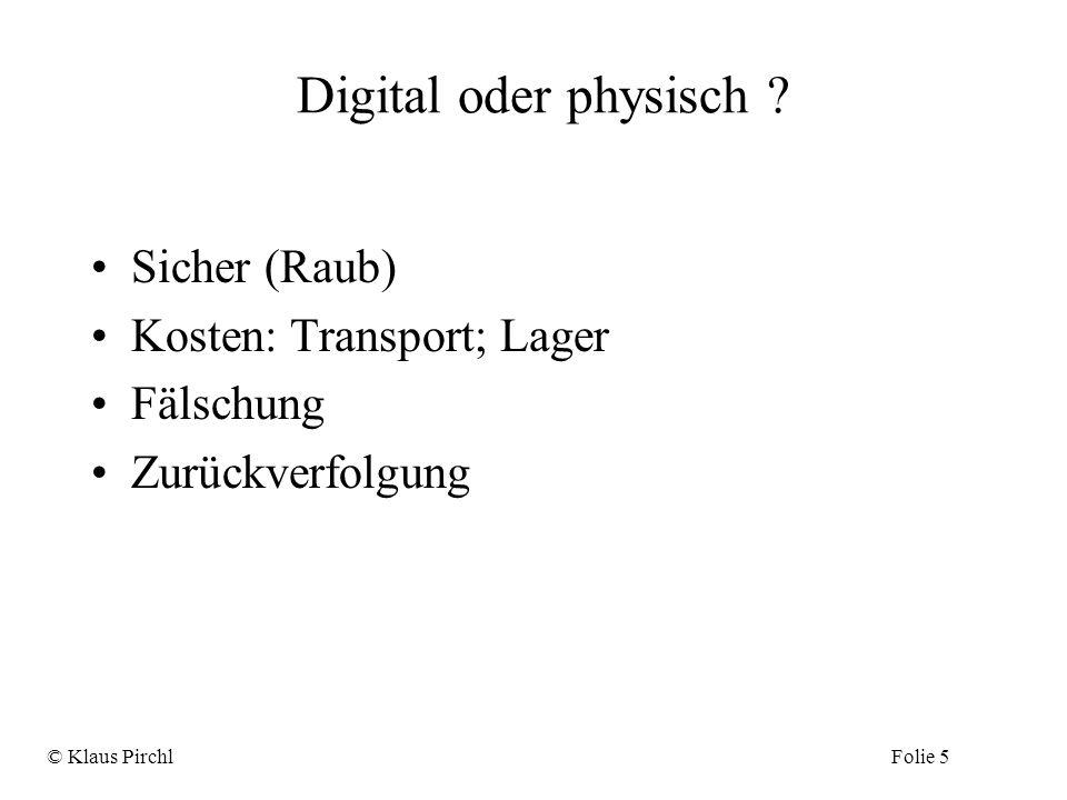 Digital oder physisch ? Sicher (Raub) Kosten: Transport; Lager Fälschung Zurückverfolgung © Klaus PirchlFolie 5