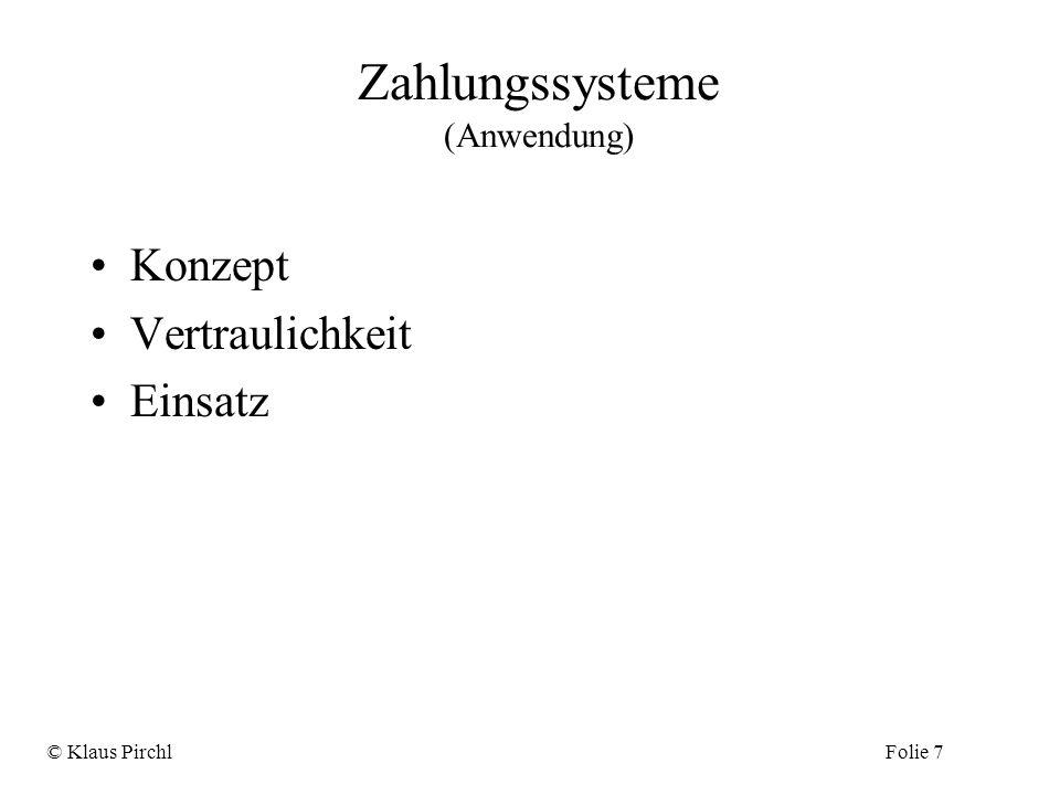 Zahlungssysteme (Anwendung) Konzept Vertraulichkeit Einsatz © Klaus PirchlFolie 7
