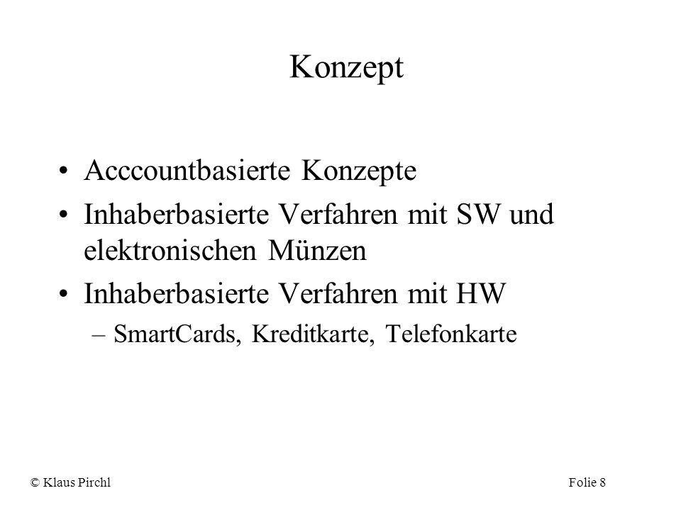Konzept Acccountbasierte Konzepte Inhaberbasierte Verfahren mit SW und elektronischen Münzen Inhaberbasierte Verfahren mit HW –SmartCards, Kreditkarte