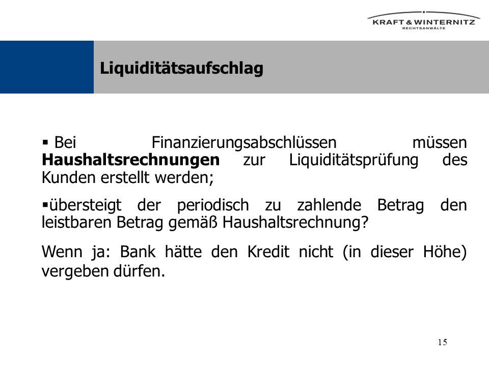 15 Liquiditätsaufschlag Bei Finanzierungsabschlüssen müssen Haushaltsrechnungen zur Liquiditätsprüfung des Kunden erstellt werden; übersteigt der periodisch zu zahlende Betrag den leistbaren Betrag gemäß Haushaltsrechnung.